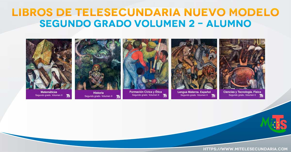 Libros para el alumno. Segundo grado. Volumen 2. Telesecundaria Nuevo Modelo Educativo
