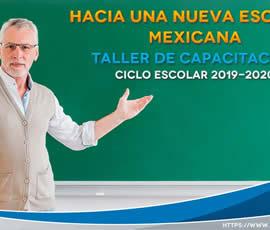 Hacia una Nueva Escuela Mexicana. Taller de capacitación. Ciclo escolar  2019-2020